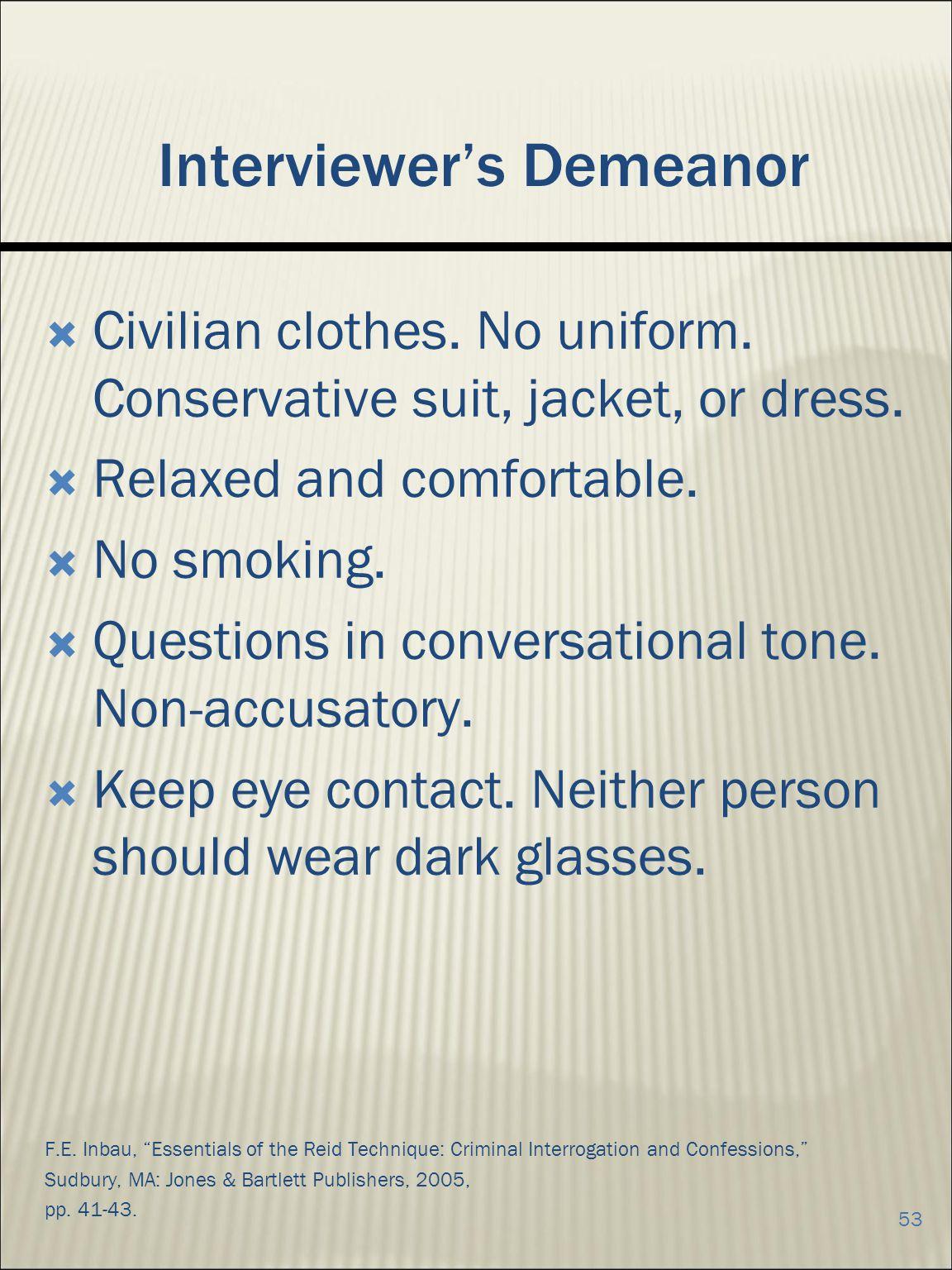 Interviewers Demeanor Civilian clothes.No uniform.