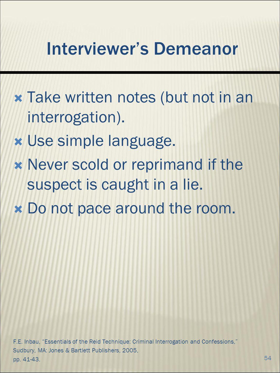 Interviewers Demeanor Take written notes (but not in an interrogation).