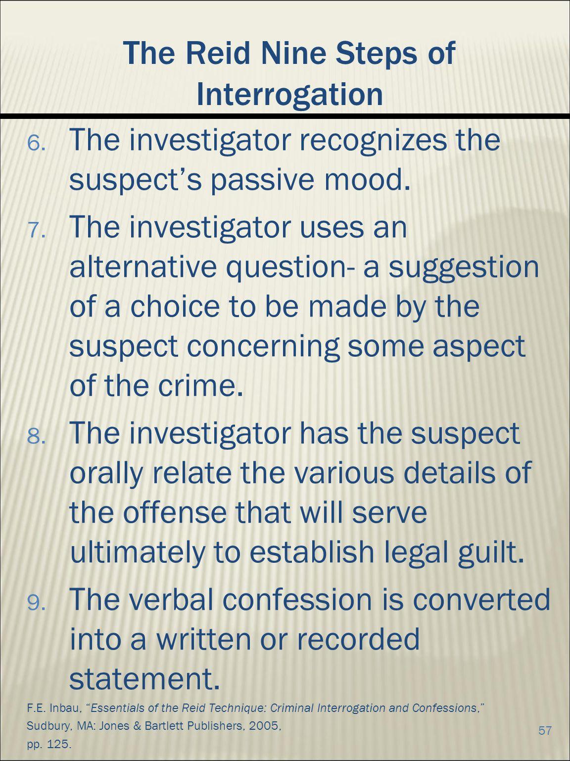 The Reid Nine Steps of Interrogation 6.The investigator recognizes the suspects passive mood.
