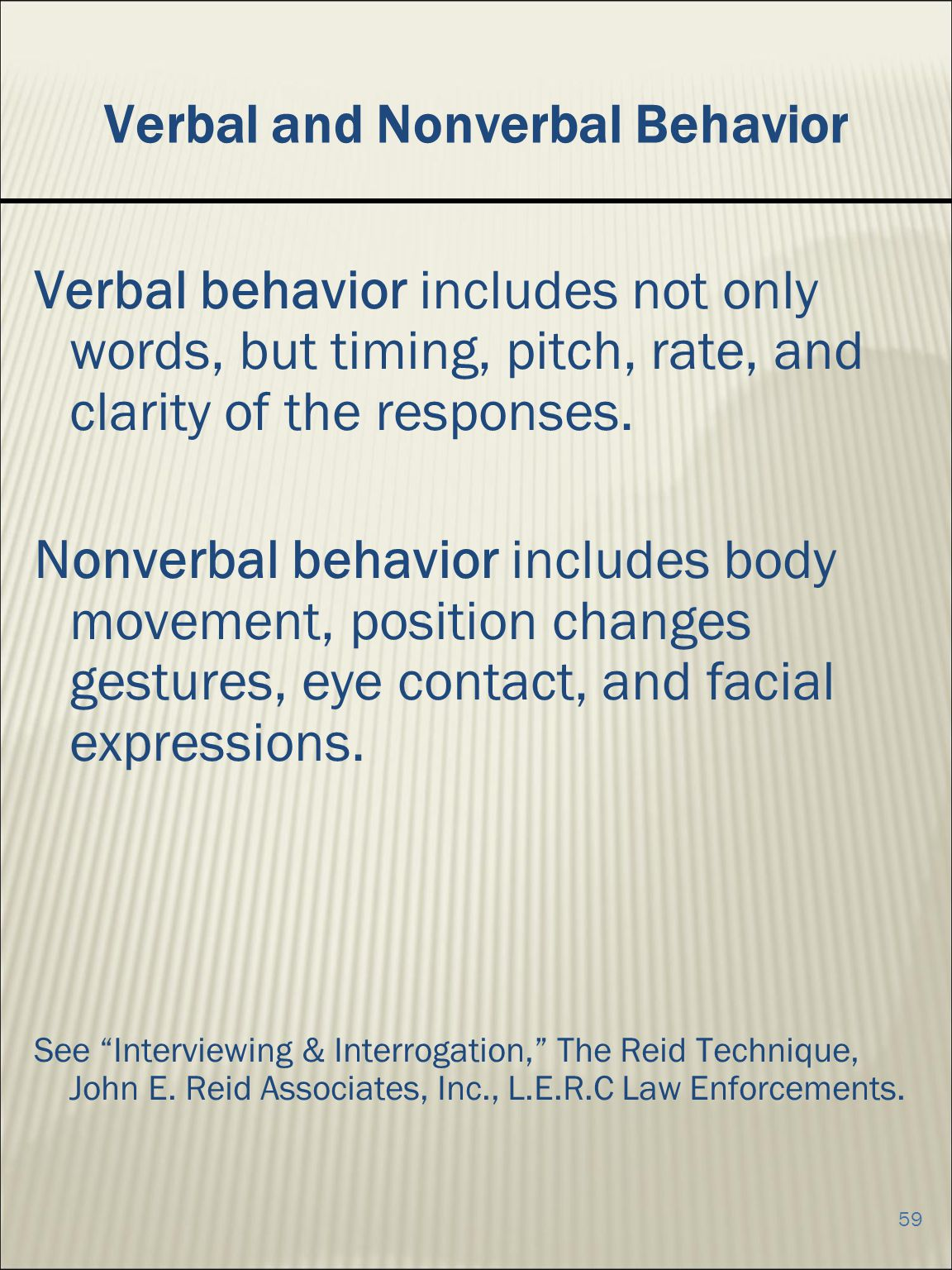 59 Verbal and Nonverbal Behavior Verbal behavior includes not only words, but timing, pitch, rate, and clarity of the responses.