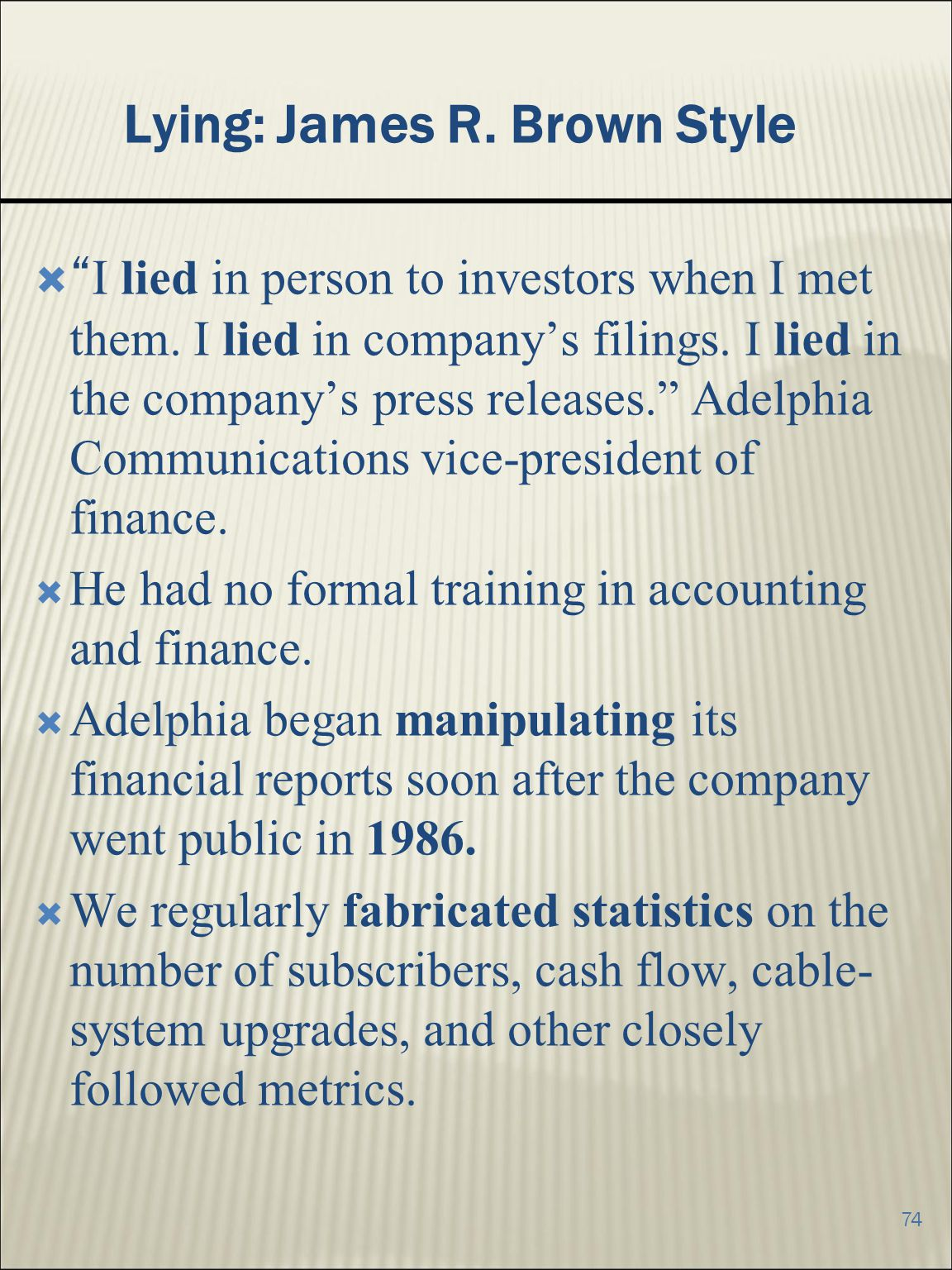 74 Lying: James R.Brown Style I lied in person to investors when I met them.
