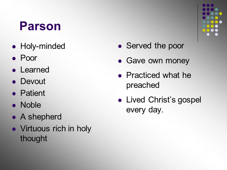 Parson Holy-minded Poor Learned Devout Patient Noble A shepherd Virtuous rich in holy thought Served the poor Gave own money Practiced what he preache
