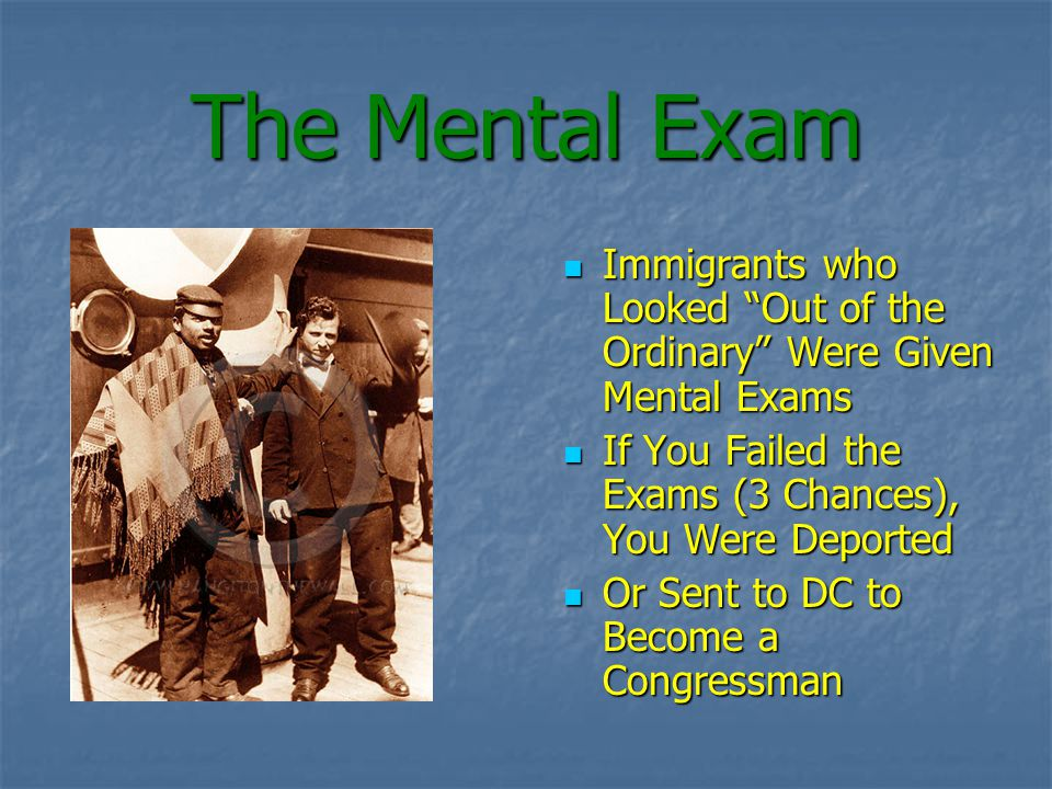 The Mental Exam Immigrants who Looked Out of the Ordinary Were Given Mental Exams Immigrants who Looked Out of the Ordinary Were Given Mental Exams If