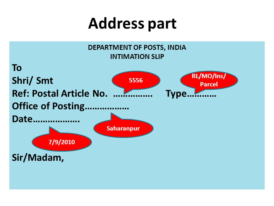 Address part DEPARTMENT OF POSTS, INDIA INTIMATION SLIP To Shri/ Smt Ref: Postal Article No. ……………. Type………… Office of Posting……………… Date………………. Sir/M