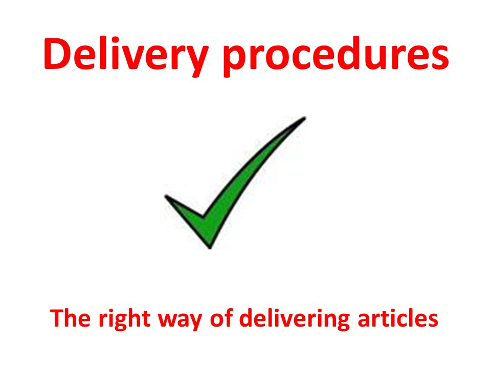 Delivery procedures The right way of delivering articles