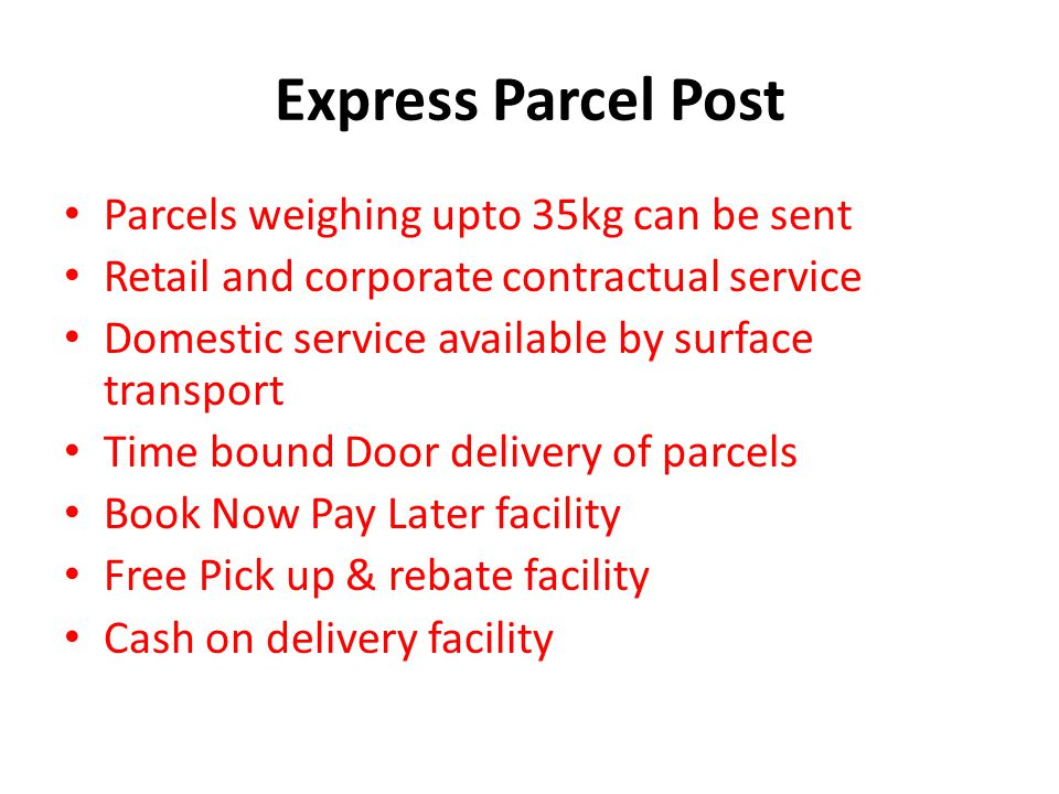 Express Parcel Post Parcels weighing upto 35kg can be sent Retail and corporate contractual service Domestic service available by surface transport Ti