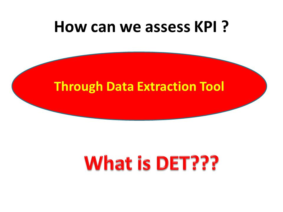 How can we assess KPI ? Through Data Extraction Tool