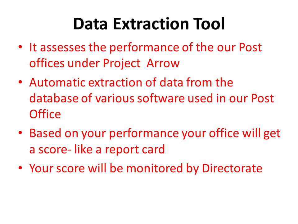 Data Extraction Tool It assesses the performance of the our Post offices under Project Arrow Automatic extraction of data from the database of various