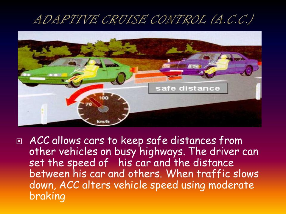 ACC allows cars to keep safe distances from other vehicles on busy highways.