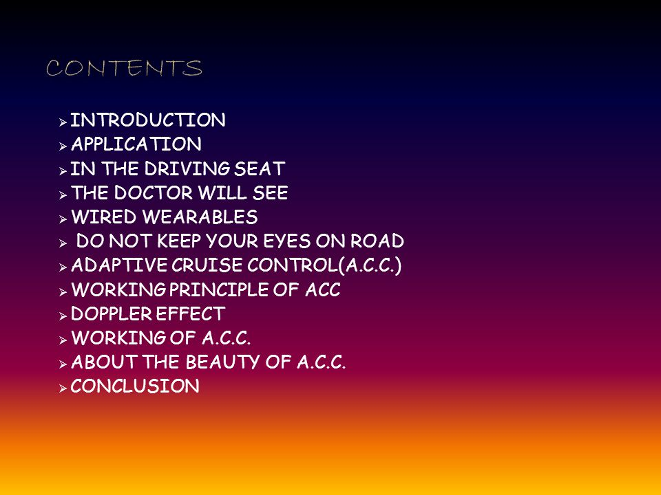 INTRODUCTION APPLICATION IN THE DRIVING SEAT THE DOCTOR WILL SEE WIRED WEARABLES DO NOT KEEP YOUR EYES ON ROAD ADAPTIVE CRUISE CONTROL(A.C.C.) WORKING PRINCIPLE OF ACC DOPPLER EFFECT WORKING OF A.C.C.