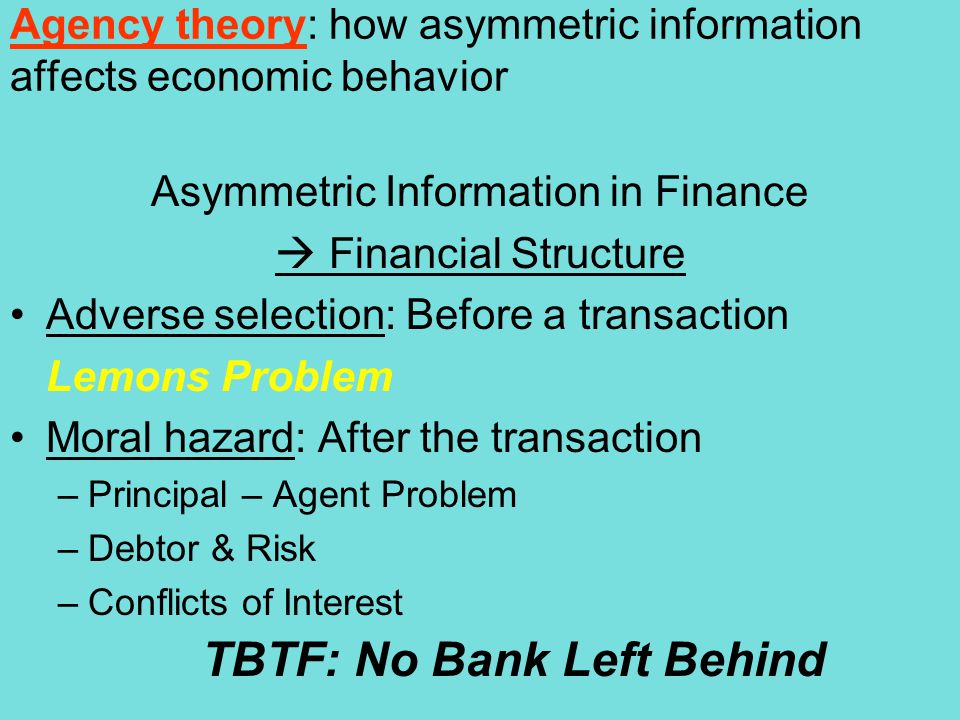 Agency theory: how asymmetric information affects economic behavior Asymmetric Information in Finance Financial Structure Adverse selection: Before a