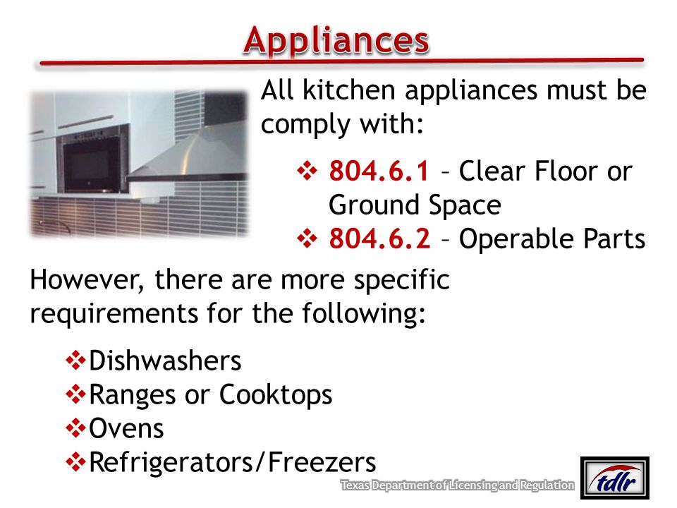 However, there are more specific requirements for the following: Dishwashers Ranges or Cooktops Ovens Refrigerators/Freezers All kitchen appliances mu