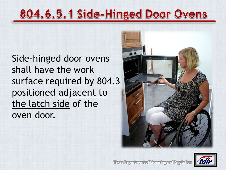 Side-hinged door ovens shall have the work surface required by 804.3 positioned adjacent to the latch side of the oven door.