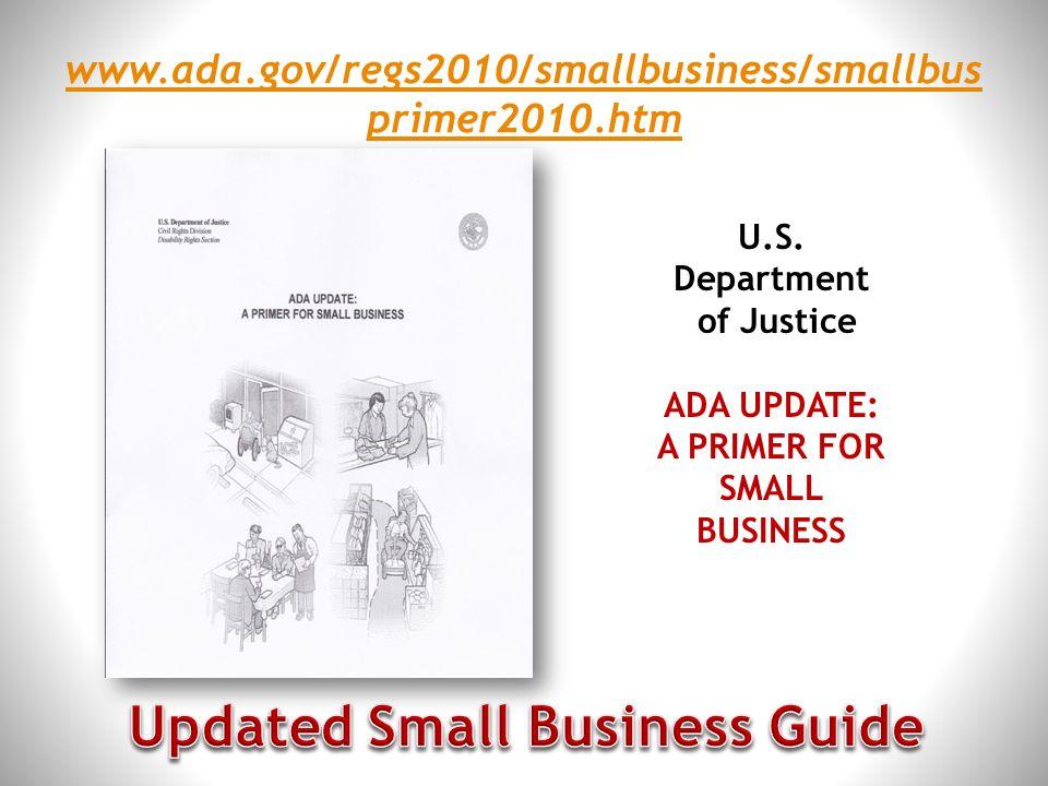 U.S. Department of Justice ADA UPDATE: A PRIMER FOR SMALL BUSINESS www.ada.gov/regs2010/smallbusiness/smallbus primer2010.htm