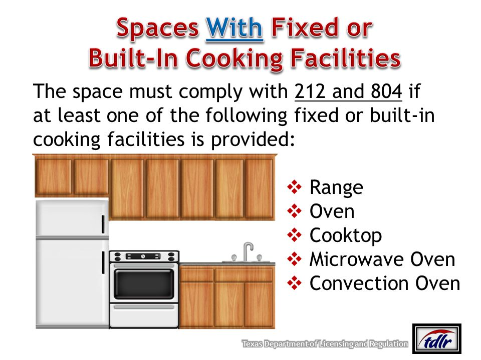 The space must comply with 212 and 804 if at least one of the following fixed or built-in cooking facilities is provided: Range Oven Cooktop Microwave