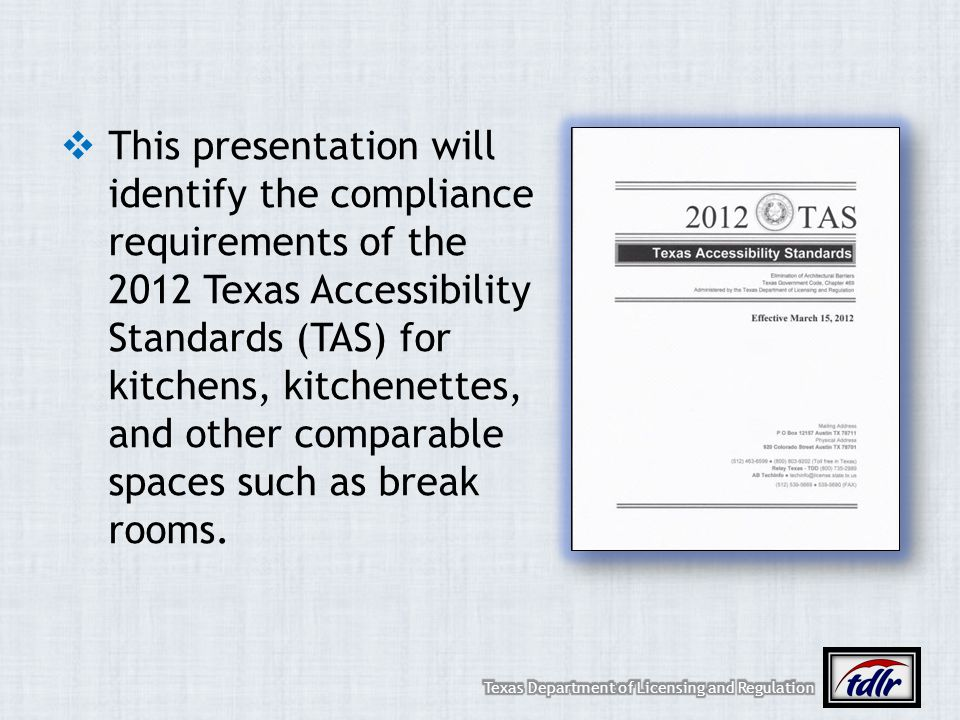 This presentation will identify the compliance requirements of the 2012 Texas Accessibility Standards (TAS) for kitchens, kitchenettes, and other comp