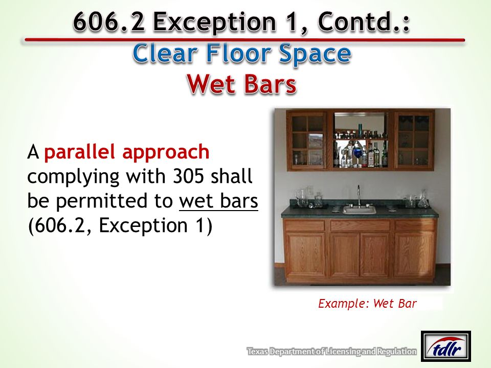 A parallel approach complying with 305 shall be permitted to wet bars (606.2, Exception 1) Example: Wet Bar
