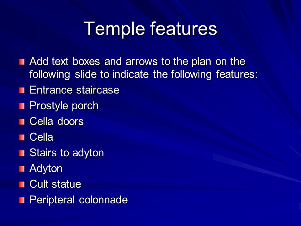 Temple features Add text boxes and arrows to the plan on the following slide to indicate the following features: Entrance staircase Prostyle porch Cel