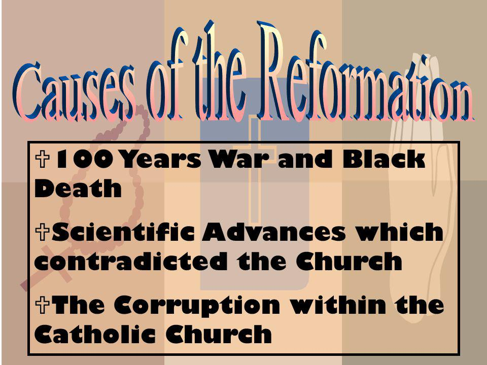 100 Years War and Black Death Scientific Advances which contradicted the Church The Corruption within the Catholic Church