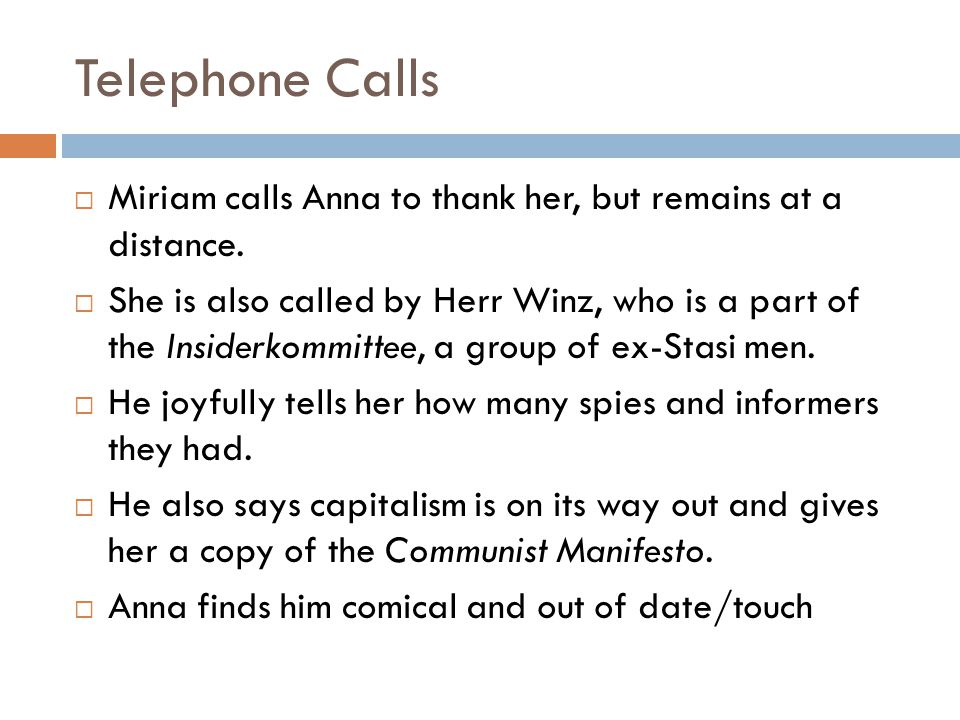 Telephone Calls Miriam calls Anna to thank her, but remains at a distance. She is also called by Herr Winz, who is a part of the Insiderkommittee, a g