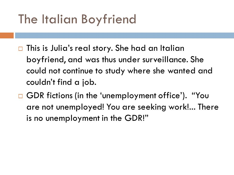 The Italian Boyfriend This is Julias real story. She had an Italian boyfriend, and was thus under surveillance. She could not continue to study where