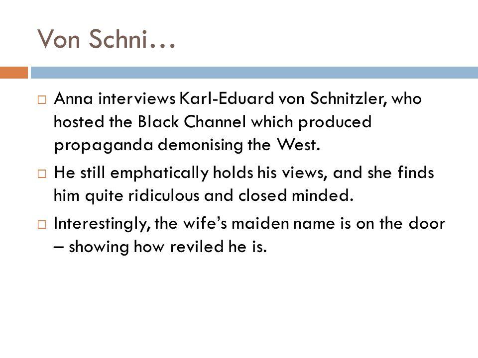 Von Schni… Anna interviews Karl-Eduard von Schnitzler, who hosted the Black Channel which produced propaganda demonising the West. He still emphatical
