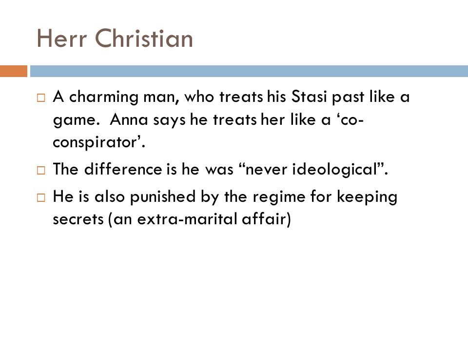 Herr Christian A charming man, who treats his Stasi past like a game. Anna says he treats her like a co- conspirator. The difference is he was never i