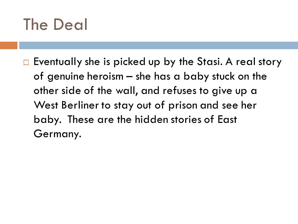 The Deal Eventually she is picked up by the Stasi.