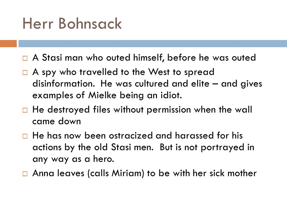 Herr Bohnsack A Stasi man who outed himself, before he was outed A spy who travelled to the West to spread disinformation.