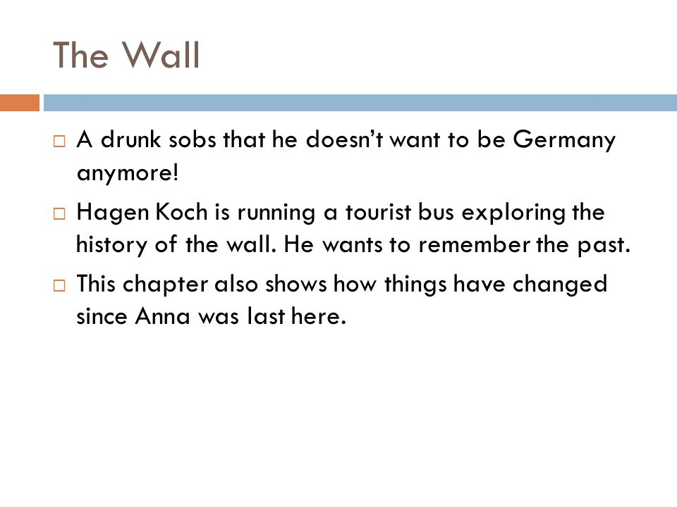 The Wall A drunk sobs that he doesnt want to be Germany anymore! Hagen Koch is running a tourist bus exploring the history of the wall. He wants to re