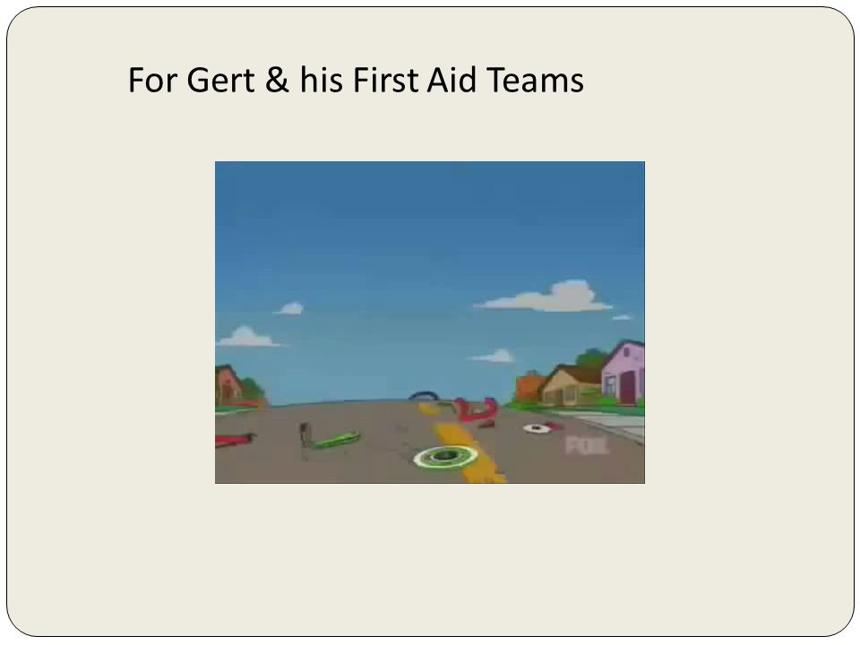 For Gert & his First Aid Teams