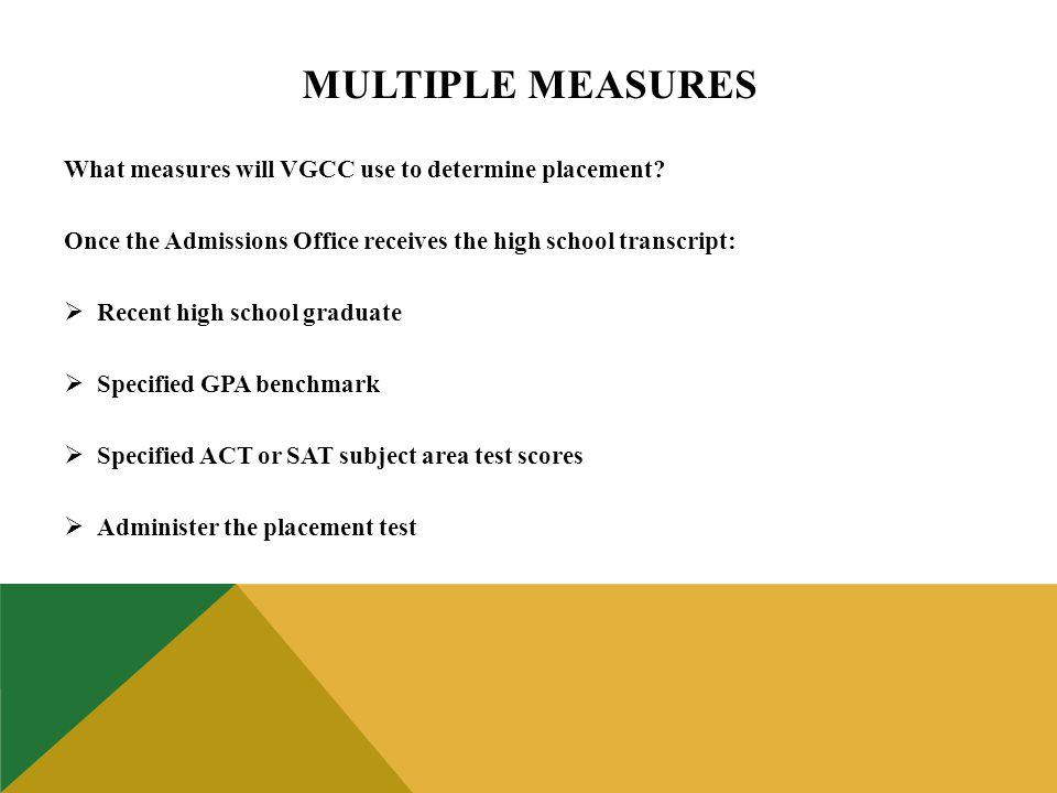 MULTIPLE MEASURES What measures will VGCC use to determine placement.