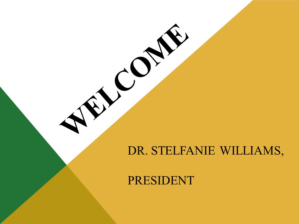 WELCOME DR. STELFANIE WILLIAMS, PRESIDENT