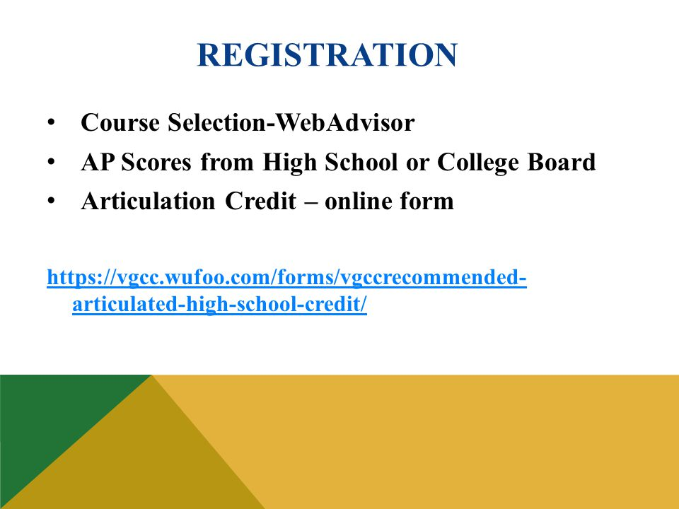 REGISTRATION Course Selection-WebAdvisor AP Scores from High School or College Board Articulation Credit – online form https://vgcc.wufoo.com/forms/vg