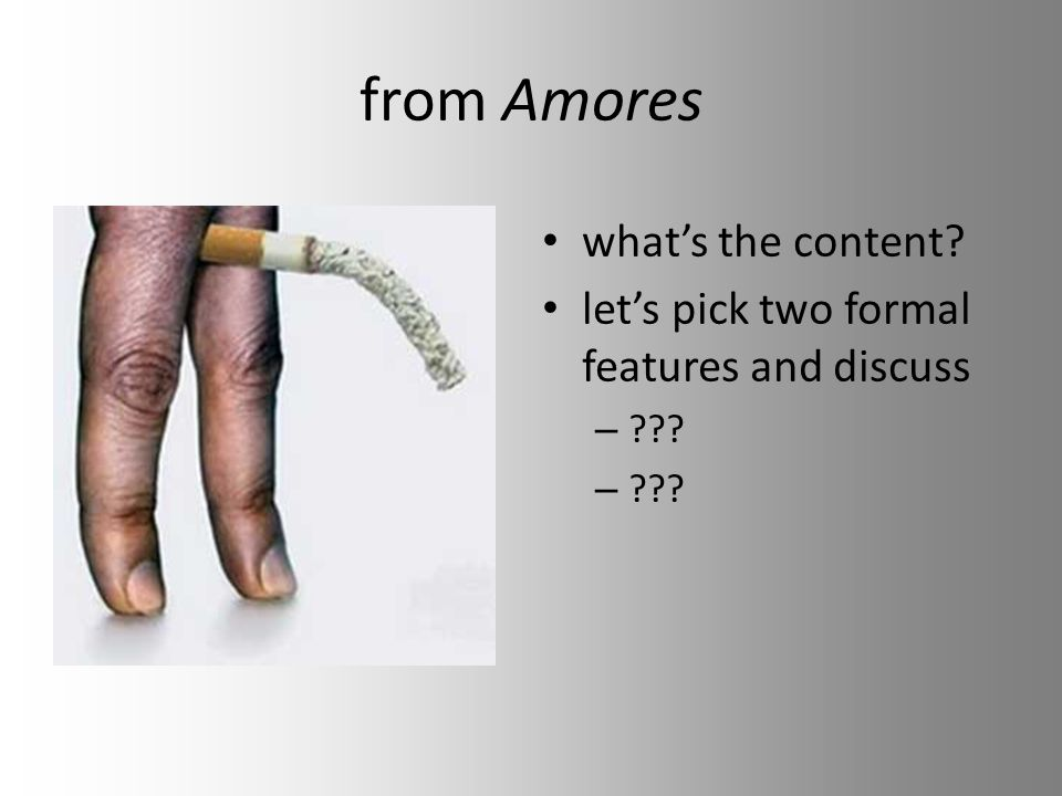 from Amores whats the content? lets pick two formal features and discuss – ???