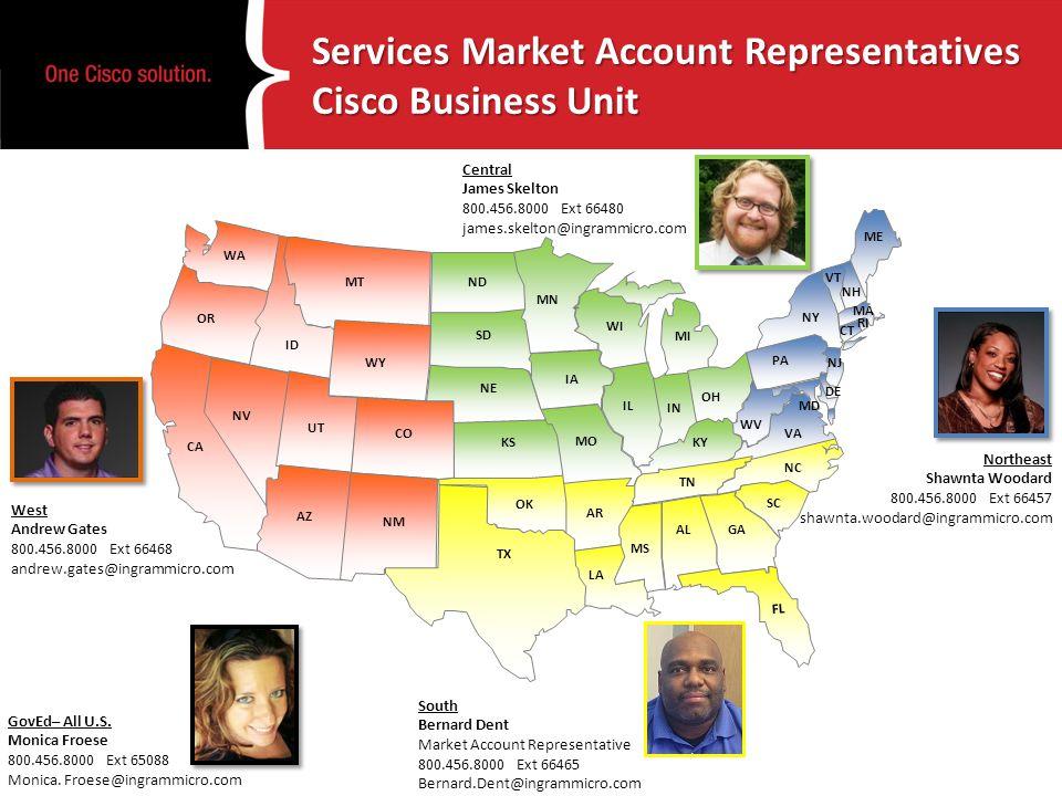 Services Market Account Representatives Cisco Business Unit WA OR NV UT ID WY CA NM MT CO AZ TX OK KS NE SD ND MN IA MO IN IL AR LA MS TN ALGA FL SC N