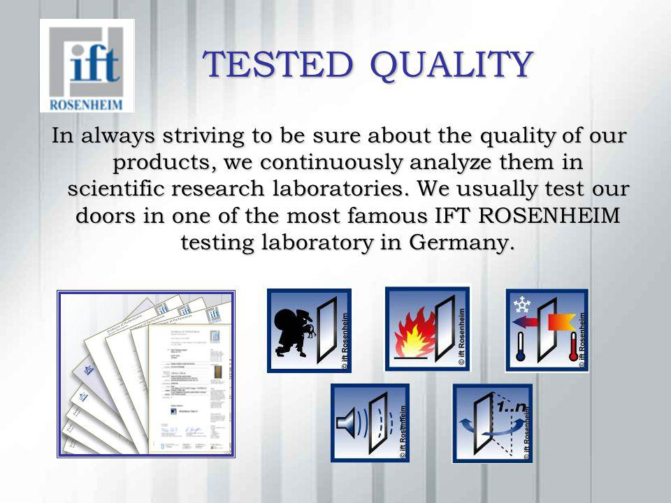TESTED QUALITY TESTED QUALITY In always striving to be sure about the quality of our products, we continuously analyze them in scientific research lab