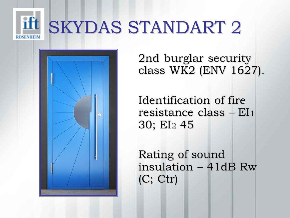 SKYDAS STANDART 2 2nd burglar security class WK2 (ENV 1627). 2nd burglar security class WK2 (ENV 1627). dentification of fire resistance class – EI 1