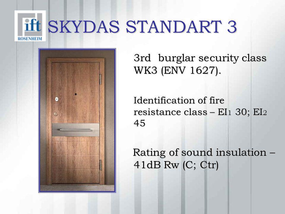 SKYDAS STANDART 3 3rd burglar security class WK3 (ENV 1627). dentification of fire resistance class – EI 1 30; EI 2 45 Identification of fire resistan