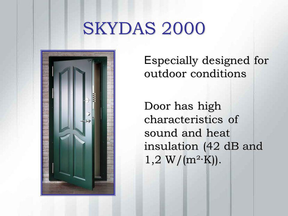 SKYDAS 2000 specially designed for outdoor conditions E specially designed for outdoor conditions Door has high characteristics of sound and heat insulation (42 dB and 1,2 W/(m²·K)).