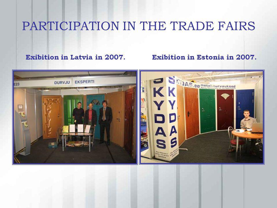 PARTICIPATION IN THE TRADE FAIRS Exibition in Latvia in 2007.Exibition in Estonia in 2007.