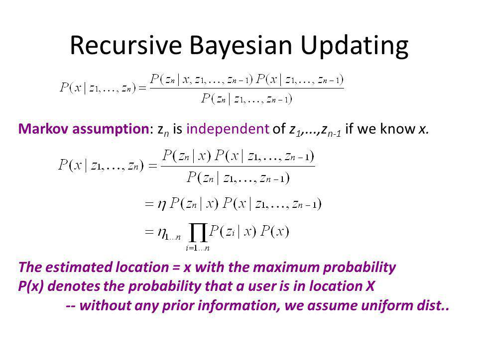 Recursive Bayesian Updating Markov assumption: z n is independent of z 1,...,z n-1 if we know x.