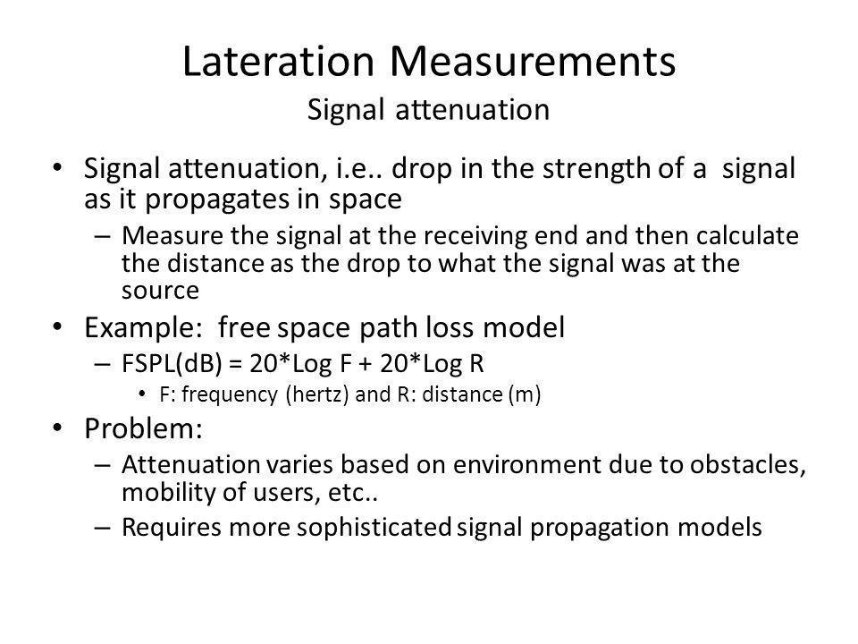Lateration Measurements Signal attenuation Signal attenuation, i.e..