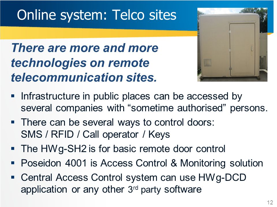 There are more and more technologies on remote telecommunication sites. 12 Infrastructure in public places can be accessed by several companies with s