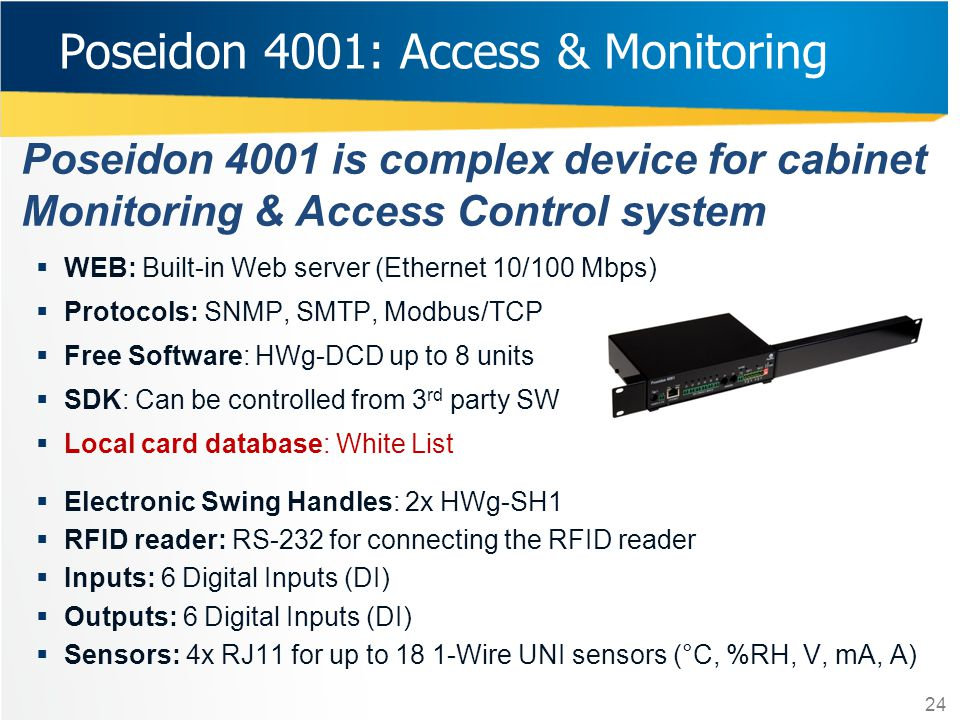 Poseidon 4001 is complex device for cabinet Monitoring & Access Control system 24 WEB: Built-in Web server (Ethernet 10/100 Mbps) Protocols: SNMP, SMT