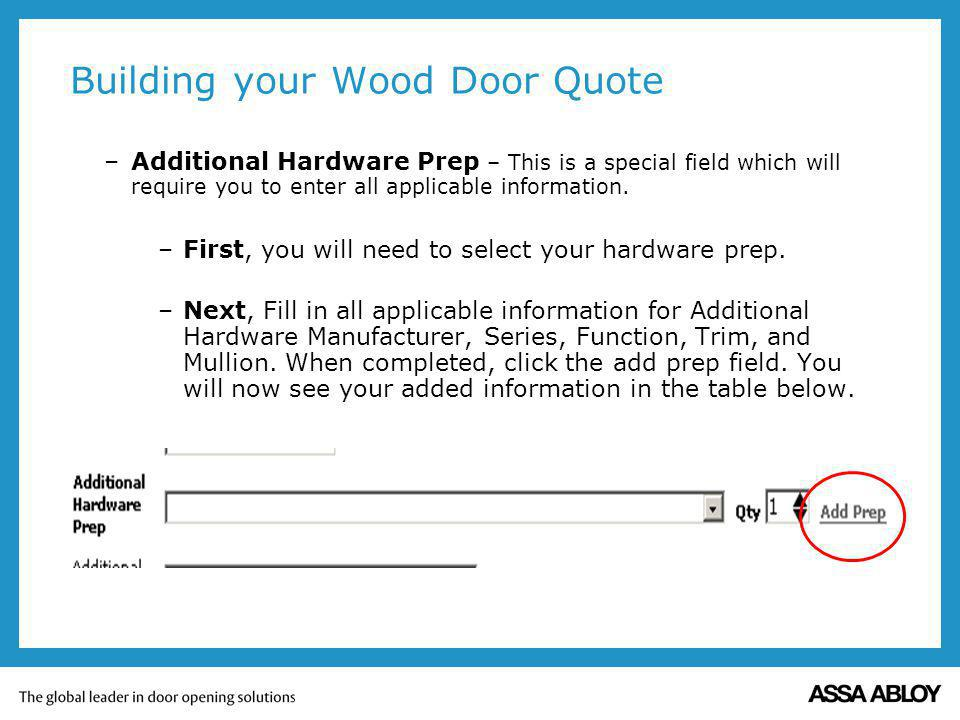 Building your Wood Door Quote –Additional Hardware Prep – This is a special field which will require you to enter all applicable information. –First,