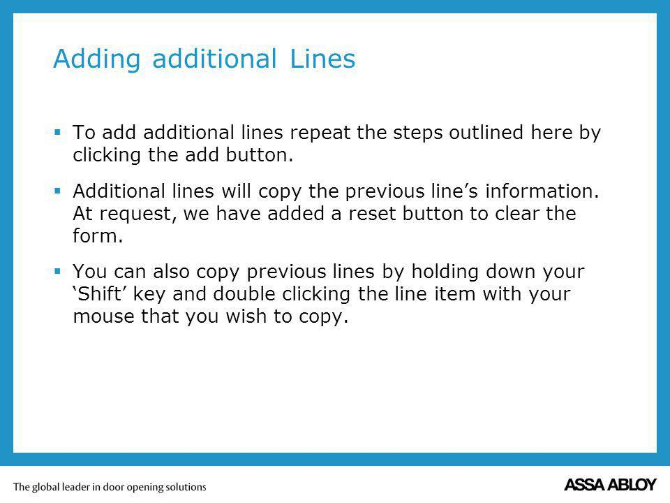 Adding additional Lines To add additional lines repeat the steps outlined here by clicking the add button. Additional lines will copy the previous lin