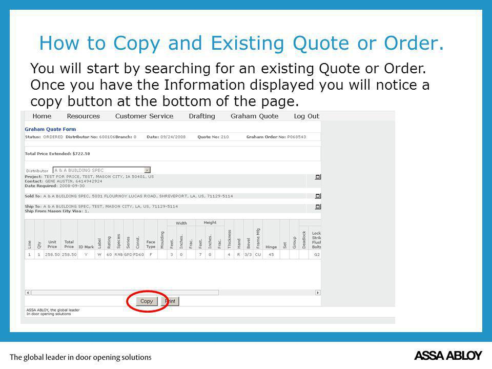 How to Copy and Existing Quote or Order. You will start by searching for an existing Quote or Order. Once you have the Information displayed you will