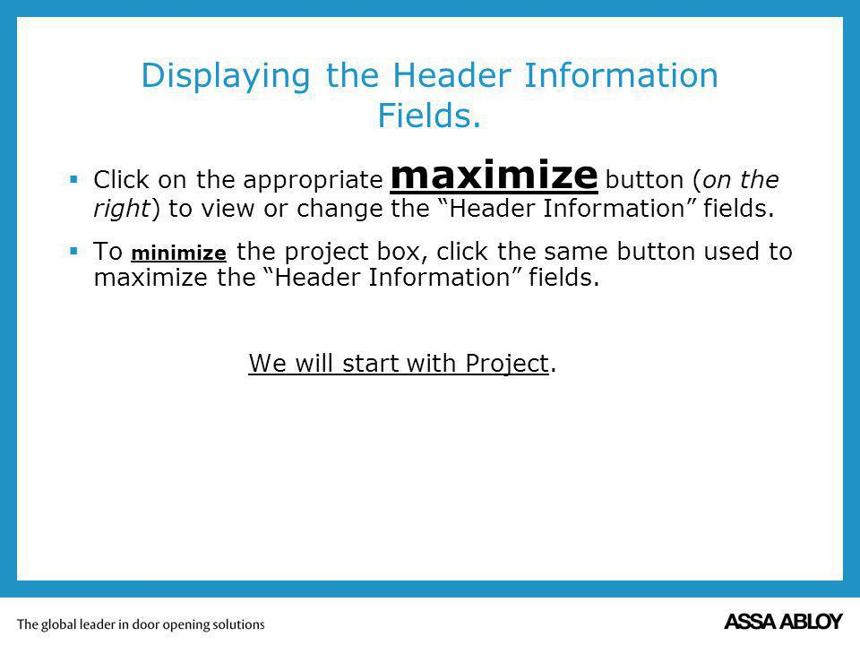 Displaying the Header Information Fields. Click on the appropriate maximize button (on the right) to view or change the Header Information fields. To