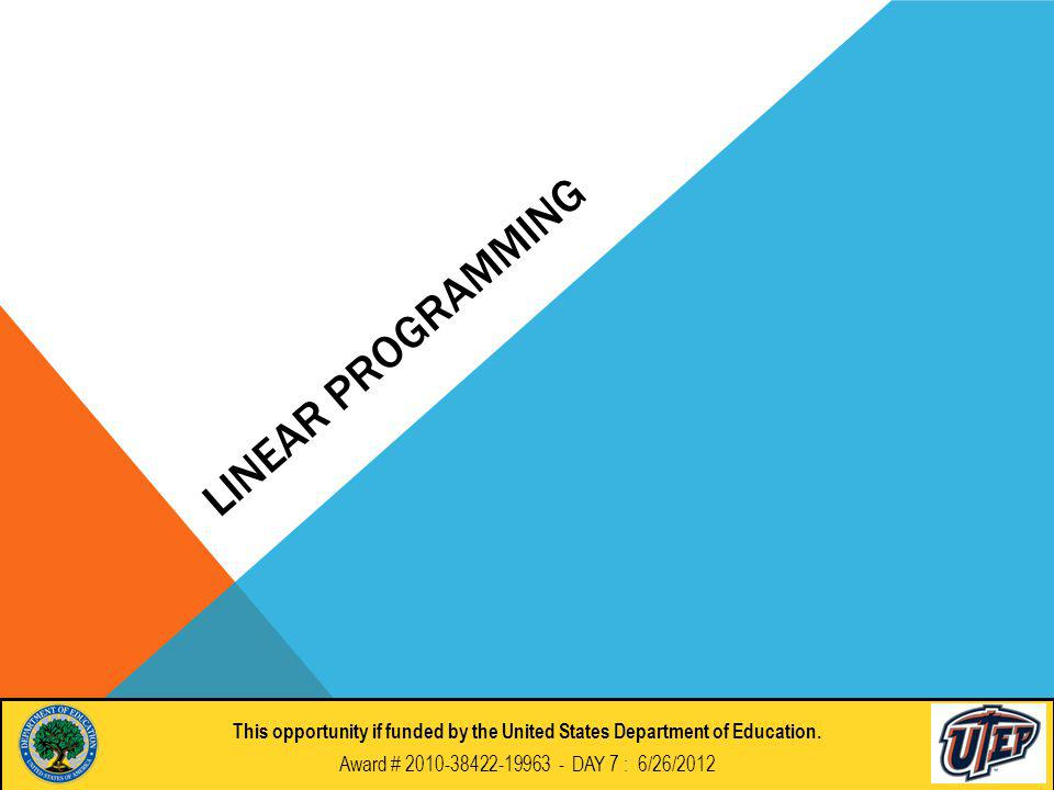 LINEAR PROGRAMMING This opportunity if funded by the United States Department of Education.